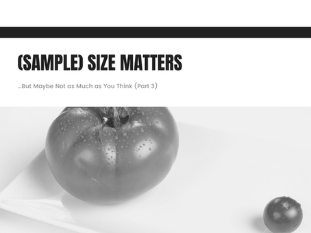 (Sample) Size Matters. But, Maybe Not as Much as You Think (Part 3)
