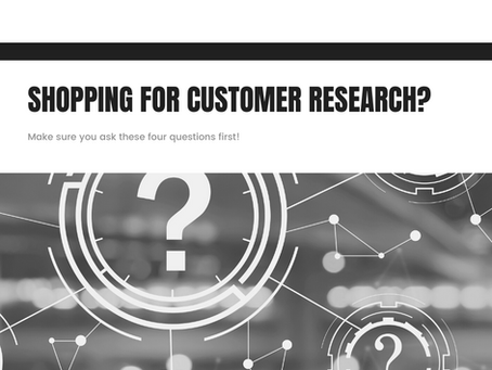 Shopping for customer research? Make sure you ask these four questions first!