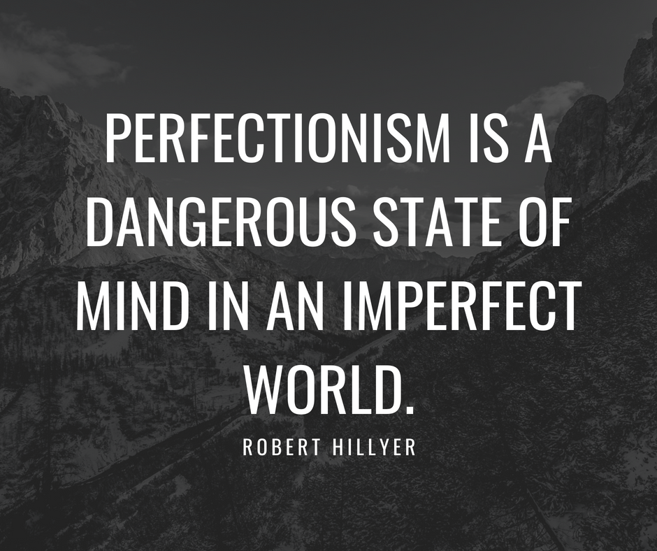 PErfectionism is self-abuse of the highest order. (1)