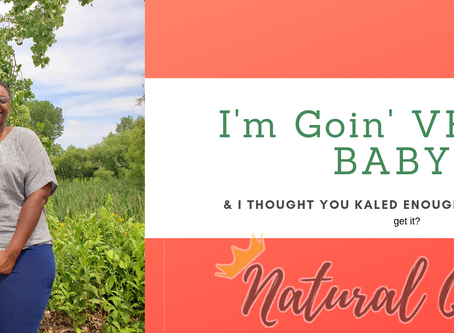 I'm Goin' Vegan, Baby! I thought you'd kale enough to know why!