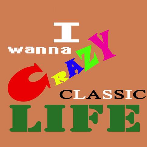 Crazy, Classic Life