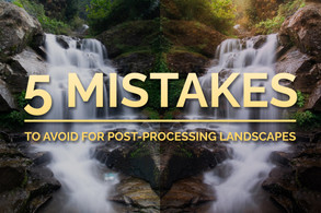5 Mistakes to Avoid during Post-Processing Landscapes