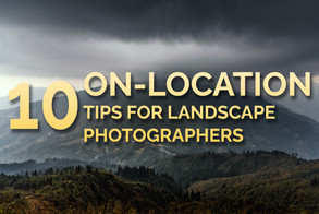 10 On-Location Tips for Landscape Photographers