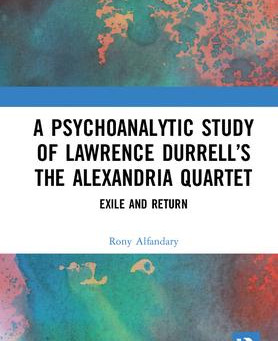Exile and Return - a Psychoanalytic Study of Lawrence Durrell's The Alexandria Quartet