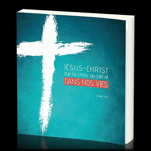 Jésus-Christ sur la croix, au ciel et dans nos vies