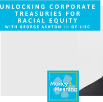 Unlocking Corporate Treasuries for Racial Equity with George Ashton of LISC