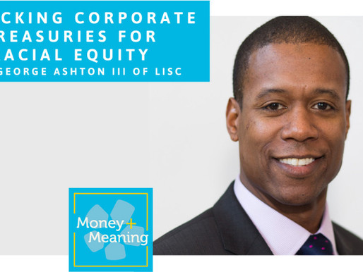 Unlocking Corporate Treasuries for Racial Equity with George Ashton of LISC: A new episode of Money