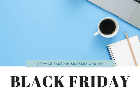 How to make Black Friday work for your service - based business.