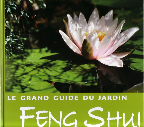 LE GRAND GUIDE JARDIN FENG SHUI