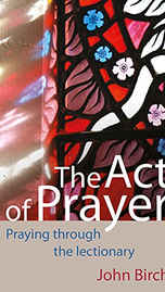 £11.99 - John Birch- The Act of Prayer is a comprehensive volume of contemporary prayers based around themes arising from the Common Worship Lectionary, the three year cycle of Bible readings followed by many churches. Each set of prayers comprises an opening petition plus prayers of adoration, confession and thanksgiving for each of the Sundays in the church calendar plus extra festival days.