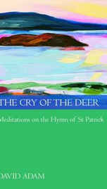 """£8.99 - The Cry of the Deer takes us more deeply into the prayer experience through a series of meditations leading into practical exercises in affirming the presence of God. These meditations are based on the eternal certainties of the Christian faith as acclaimed in the translation of the hymn of St Patrick known as """"The Deer's Cry"""". They are designed to help us to experience faith not merely as a creed but as a vital, living relationship with God that touches every aspect of our lives.   The Revd Canon David Adam is one of the best-loved figures of Celtic spirituality. The author of many successful books, he was for 13 years Vicar of the Holy Island of Lindisfarne. He continues to lecture, speak and act as a spiritual director."""