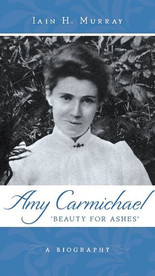 Amy Carmichael- Beauty for Ashes