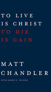 To Live is Christ- To Die is Gain