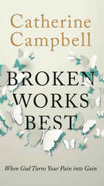 £7.99 - Few of us are prepared to meet the unexpected blow of suffering head-on, even though it is part of life's package.  Catherine Campbell has personally walked the path of the broken-hearted. She shares with us how pain shapes our faith and develops a deep trust in the God who can transform what is broken in our lives. Using God's Word, illustrated by moving true-life stories, Catherine explores the difficult questions to enable us to find help for our struggling hearts.  This book is a must-read if you're suffering or supporting others, and an invaluable resource to prepare all of us for challenging times. Through suffering, God writes another story with our lives. Not the 'perfect' one we would have written for ourselves, but an infinitely more beautiful, more wonderful story that helps us to see that broken really does work best.