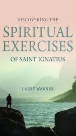 Discovering the Spiritual Exercises of Saint Ignatius
