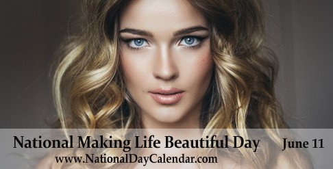 """Celebrate """"National Making Life Beautiful Day"""" on June 11th- And Everyday!"""