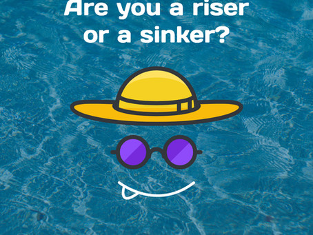 Are you a riser or a sinker?