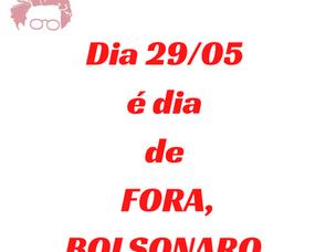 Dia 29 de maio: FORA, BOLSONARO.