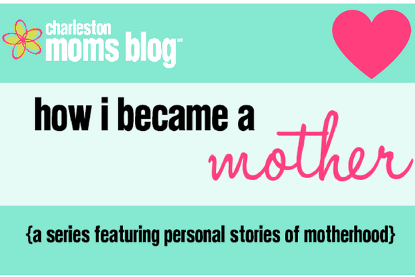A Story of Surrender: How I Became a Mother