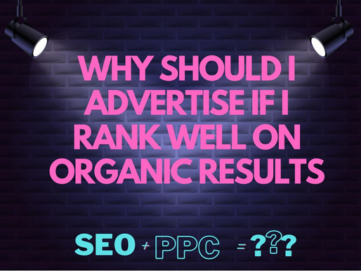 WHY SHOULD I ADVERTISE ON GOOGLE IF I RANK WELL IN ORGANIC RESULTS