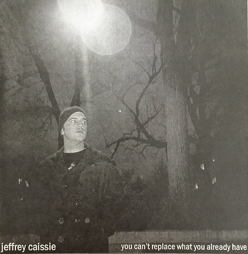 Jeffrey Caissie - You Can't Replace What You Already Have CD