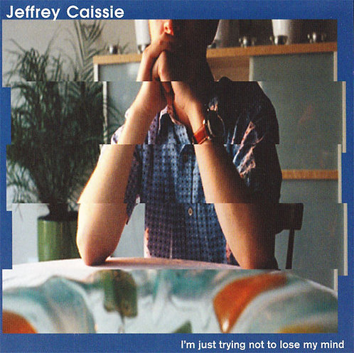 Jeffrey Cassie - I'm Just Trying Not To Lose My Mind CD