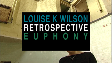 Euphony: Louise K Wilson Retrospective