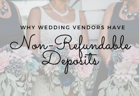 Why Wedding Vendors have Non-Refundable Deposits