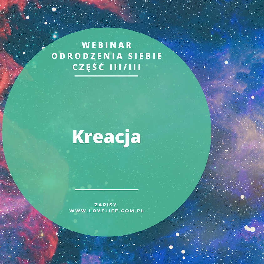 Webinar Odrodzenia Siebie cz. 3/3 Kreacja ZMIANA 3 KWIETNIA (SOBOTA) 10 KWIETNIA (SOBOTA)