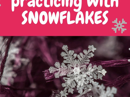 Have Fun and Creative Practicing with Snowflakes