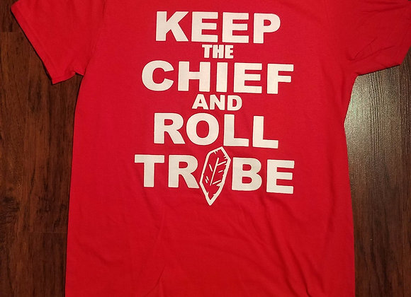 KEEP THE CHIEF AND ROLL TRIBE!