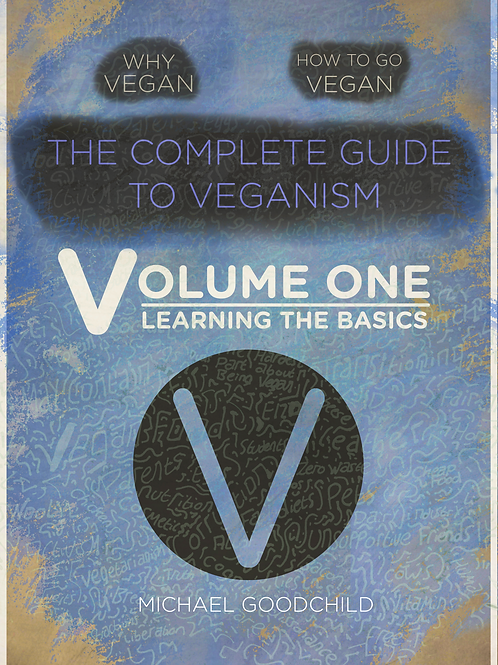 Complete Guide To Veganism Volume 1