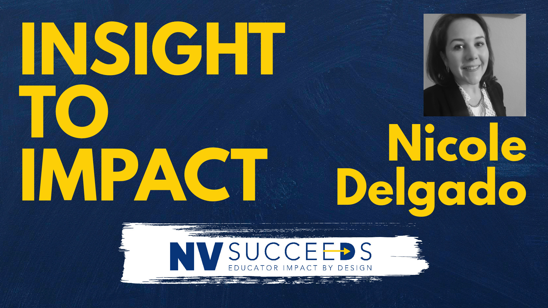 INSIGHT TO IMPACT with Nicole Delgado