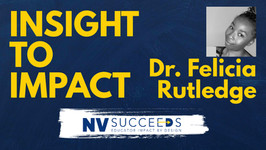INSIGHT TO IMPACT with Dr. Felicia Rutledge