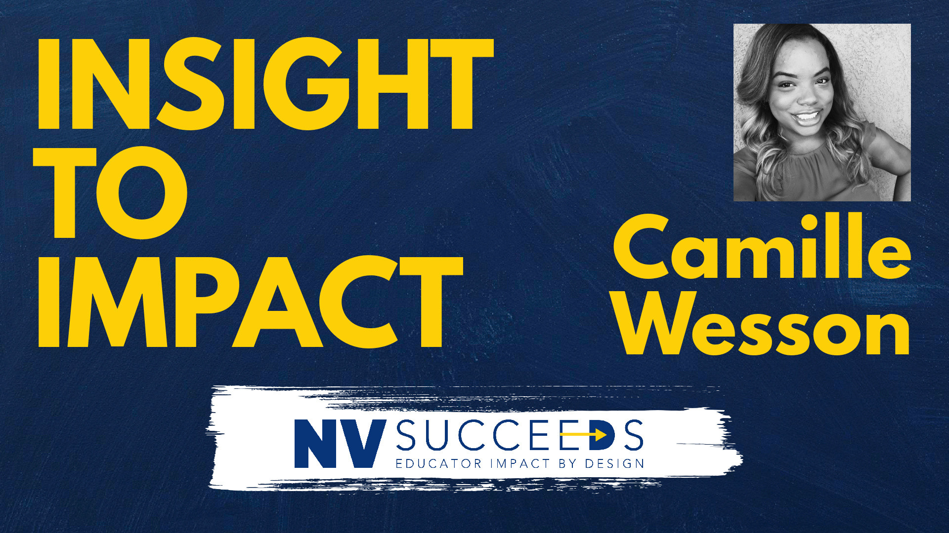 INSIGHT TO IMPACT with Camille Wesson