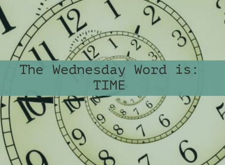 The Wednesday Word is: TIME