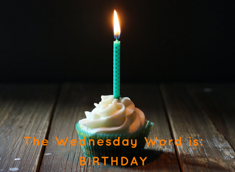 The Wednesday Word is: BIRTHDAY