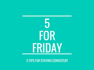Five for Friday: 5 Tips for Staying Consistent