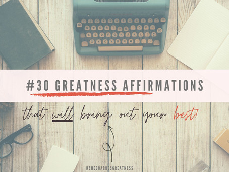 30 GREATNESS AFFIRMATIONS TO BE THE BEST YOU!