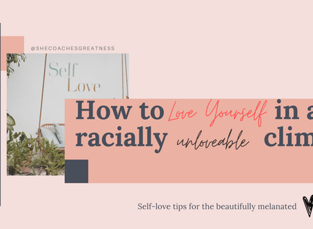 HOW TO LOVE YOURSELF IN A RACIALLY UNLOVEABLE CLIMATE