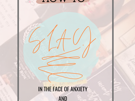 HOW TO SLAY IN THE FACE OF ANXIETY AND ISOLATION (PART 2)