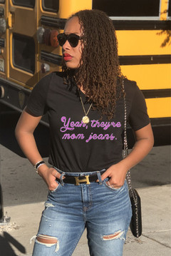 Yeah they're mom jeans unisex v-neck t-s