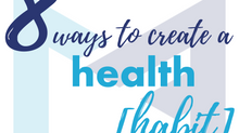 8 Ways To Create a Health Habit