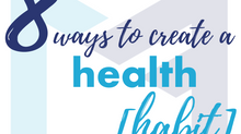 8 Ways to Create a [HEALTH HABIT]