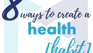 8 Ways to Create a [HEALTH HABIT]