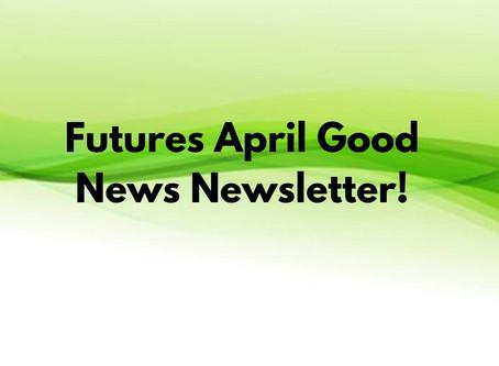 Futures April Good News Newsletter!
