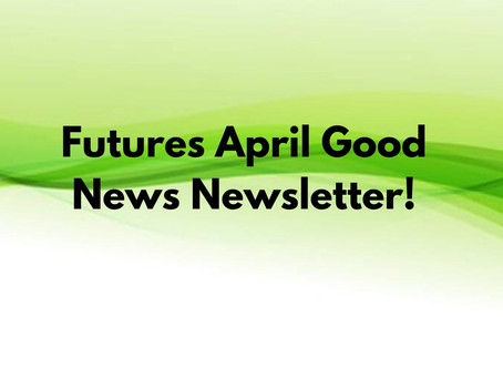 Futures April Good News Newsletter!