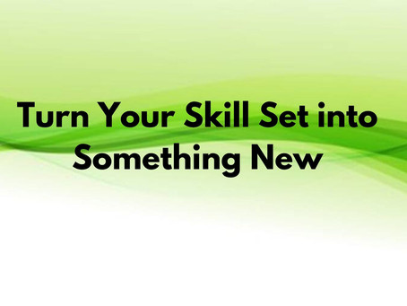 Turn your skill set into something new!