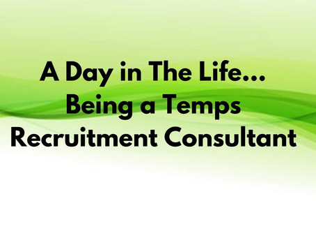 A Day in the Life … Being a Temps Recruitment Consultant!