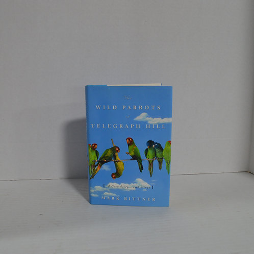 """Wild Parrots of Telegraph Hill"" by Mark Bittner Hard Back"